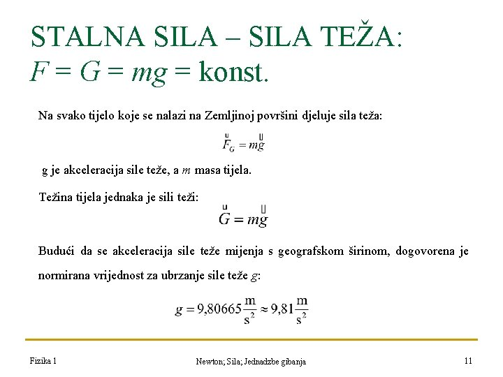 STALNA SILA – SILA TEŽA: F = G = mg = konst. Na svako