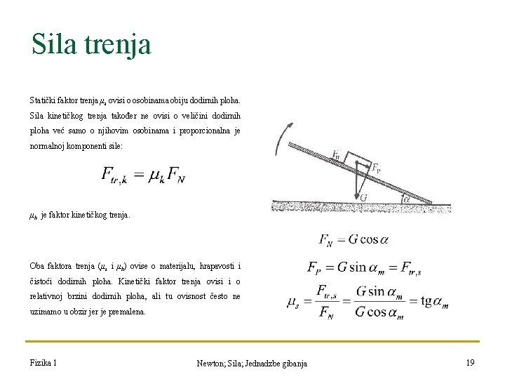 Sila trenja Statički faktor trenja μs ovisi o osobinama obiju dodirnih ploha. Sila kinetičkog