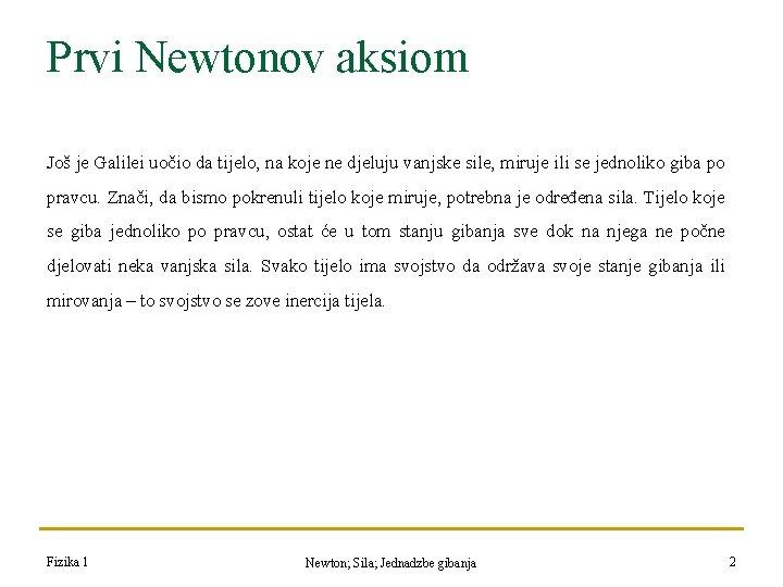 Prvi Newtonov aksiom Još je Galilei uočio da tijelo, na koje ne djeluju vanjske