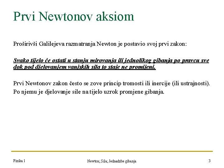 Prvi Newtonov aksiom Proširivši Galilejeva razmatranja Newton je postavio svoj prvi zakon: Svako tijelo