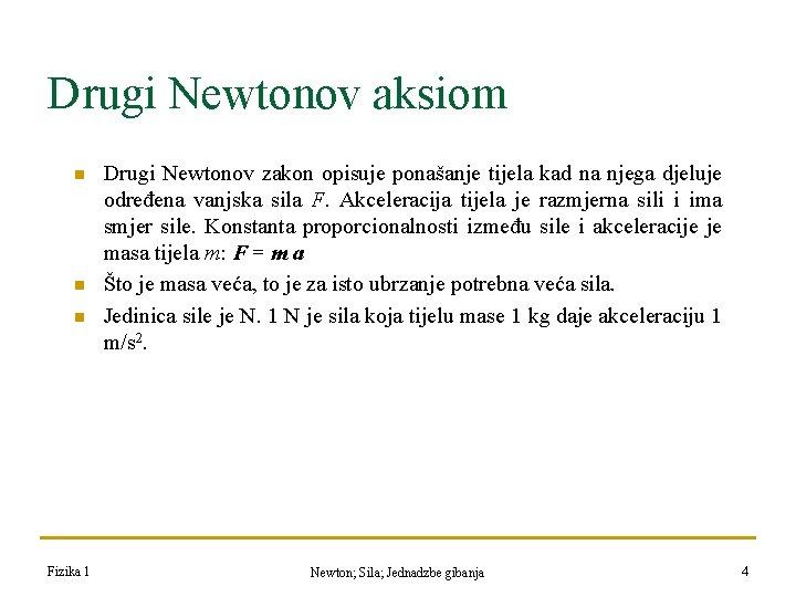 Drugi Newtonov aksiom n n n Fizika 1 Drugi Newtonov zakon opisuje ponašanje tijela