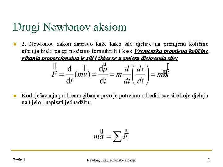 Drugi Newtonov aksiom n 2. Newtonov zakon zapravo kaže kako sila djeluje na promjenu