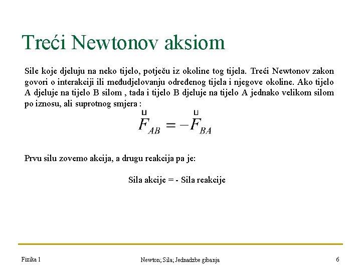 Treći Newtonov aksiom Sile koje djeluju na neko tijelo, potječu iz okoline tog tijela.