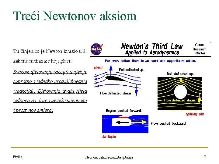 Treći Newtonov aksiom Tu činjenicu je Newton izrazio u 3. zakonu mehanike koji glasi: