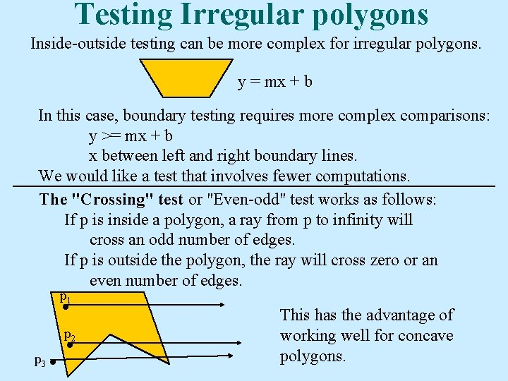 Testing Irregular polygons Inside-outside testing can be more complex for irregular polygons. y =