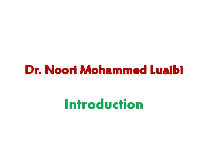 Dr. Noori Mohammed Luaibi Introduction