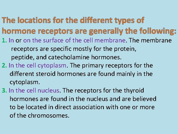 The locations for the different types of hormone receptors are generally the following: 1.