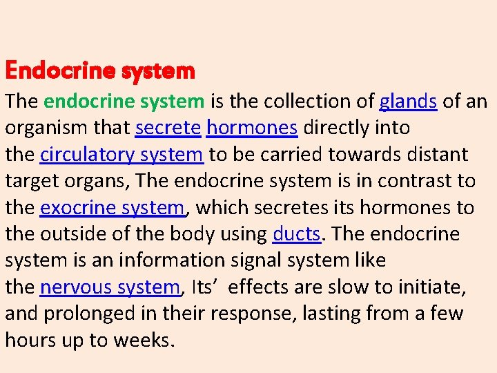 Endocrine system The endocrine system is the collection of glands of an organism that