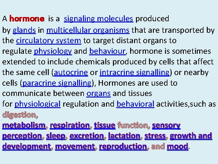 A hormone is a signaling molecules produced by glands in multicellular organisms that are
