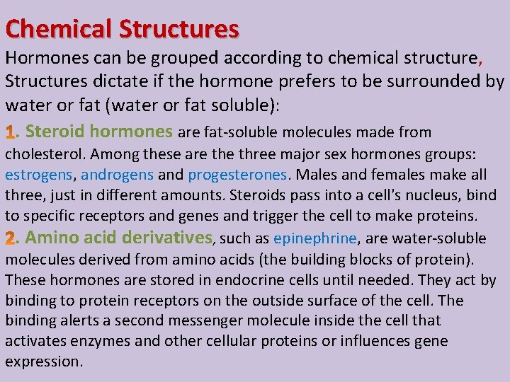 Chemical Structures Hormones can be grouped according to chemical structure, Structures dictate if the