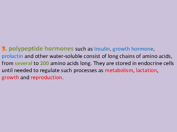 . polypeptide hormones such as Insulin, growth hormone, prolactin and other water-soluble consist of
