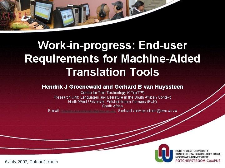 Work-in-progress: End-user Requirements for Machine-Aided Translation Tools Hendrik J Groenewald and Gerhard B van