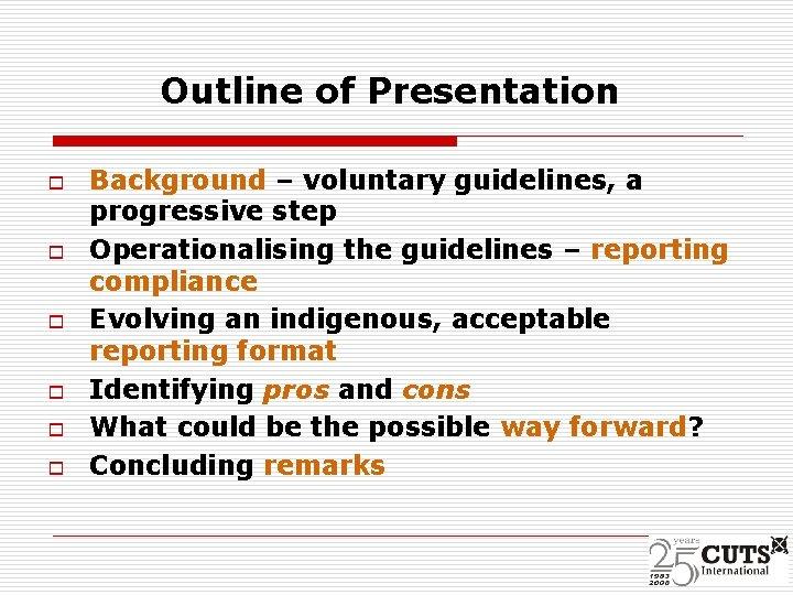 Outline of Presentation o o o Background – voluntary guidelines, a progressive step Operationalising