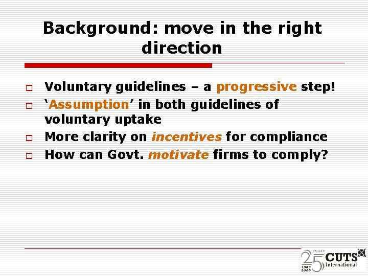 Background: move in the right direction o o Voluntary guidelines – a progressive step!