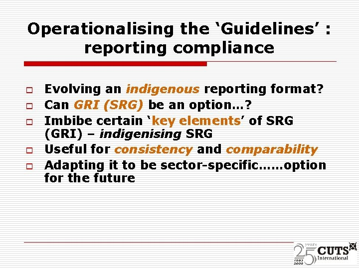 Operationalising the 'Guidelines' : reporting compliance o o o Evolving an indigenous reporting format?