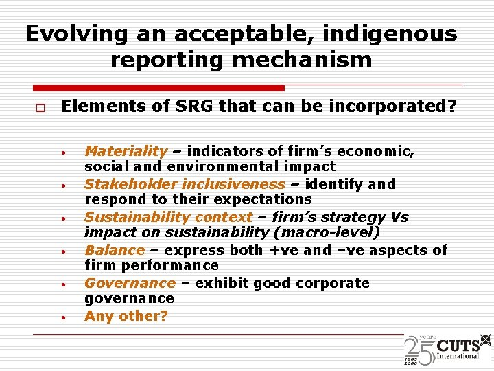 Evolving an acceptable, indigenous reporting mechanism o Elements of SRG that can be incorporated?