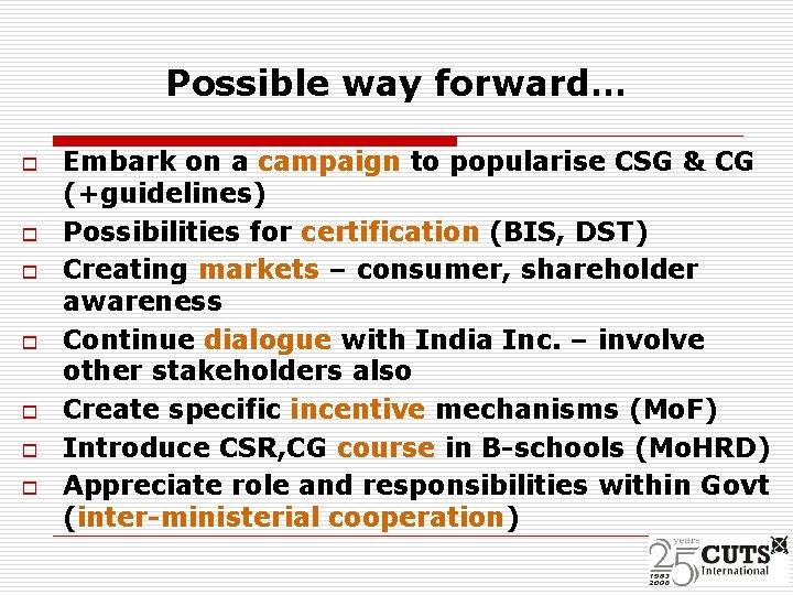 Possible way forward… o o o o Embark on a campaign to popularise CSG