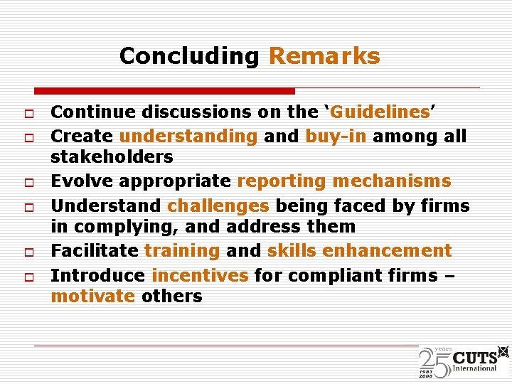 Concluding Remarks o o o Continue discussions on the 'Guidelines' Create understanding and buy-in