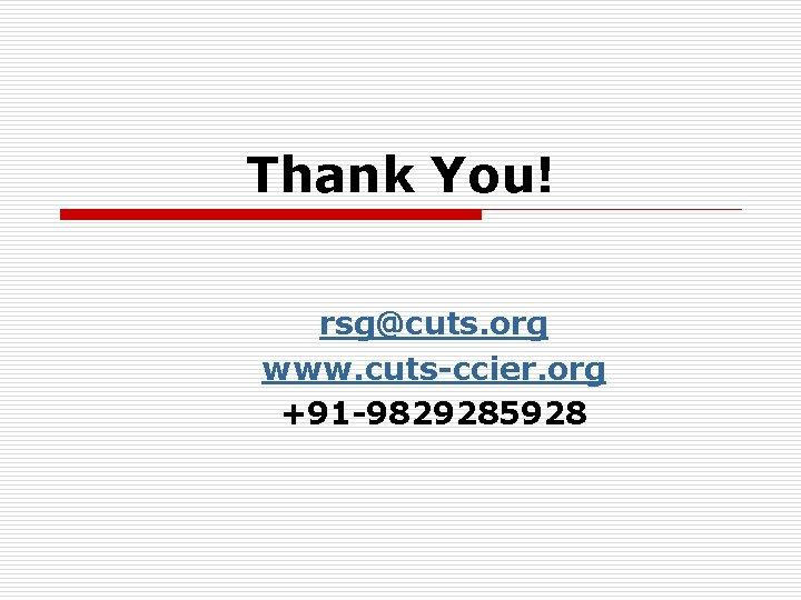 Thank You! rsg@cuts. org www. cuts-ccier. org +91 -9829285928