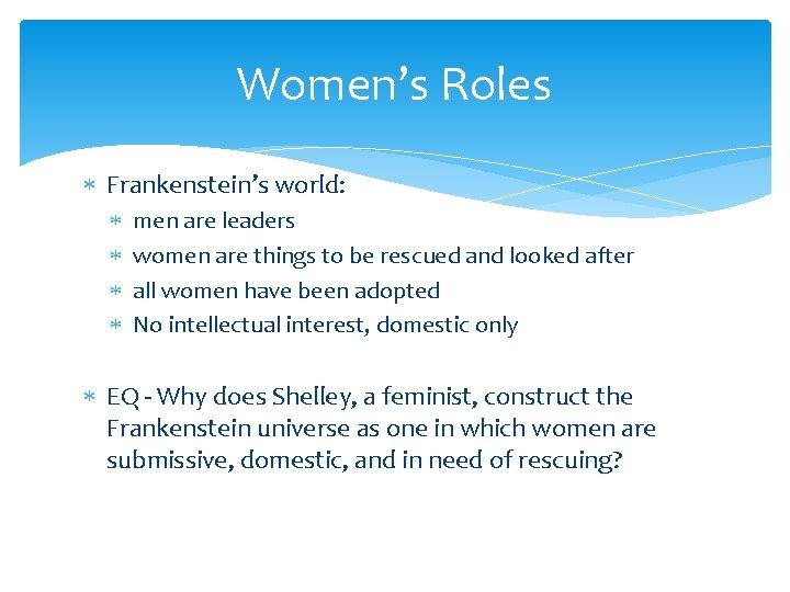 Women's Roles Frankenstein's world: men are leaders women are things to be rescued and
