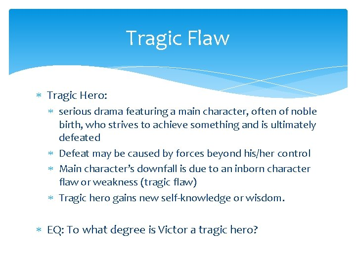Tragic Flaw Tragic Hero: serious drama featuring a main character, often of noble birth,