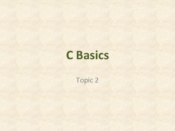 C Basics Topic 2