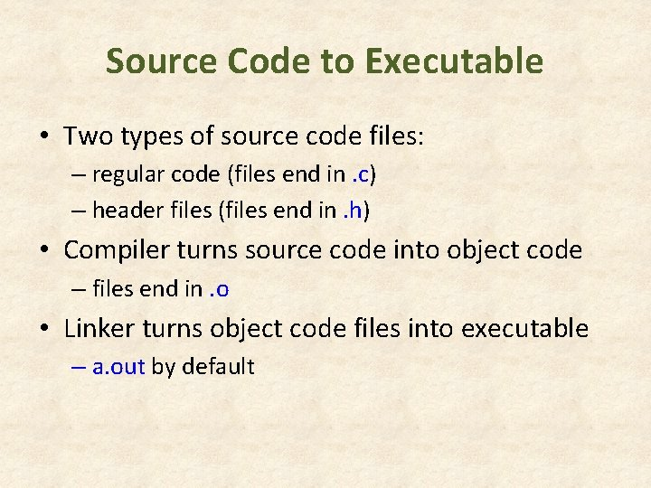 Source Code to Executable • Two types of source code files: – regular code