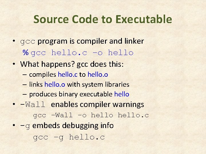 Source Code to Executable • gcc program is compiler and linker % gcc hello.