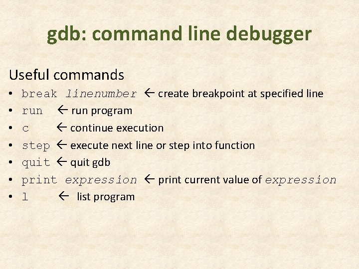 gdb: command line debugger Useful commands • • break linenumber create breakpoint at specified