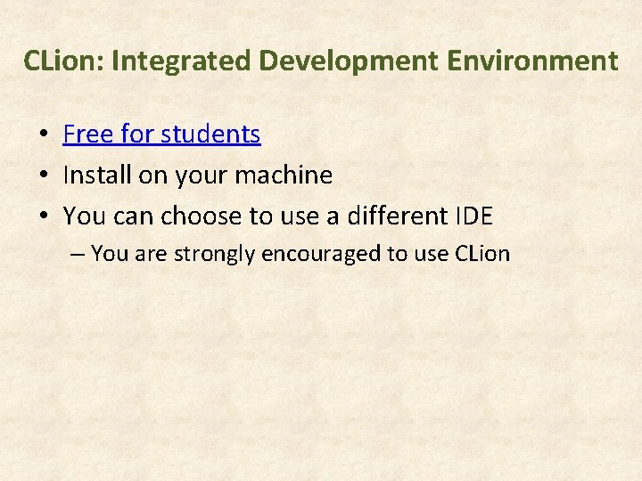 CLion: Integrated Development Environment • Free for students • Install on your machine •