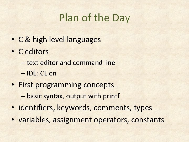 Plan of the Day • C & high level languages • C editors –