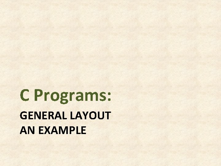 C Programs: GENERAL LAYOUT AN EXAMPLE