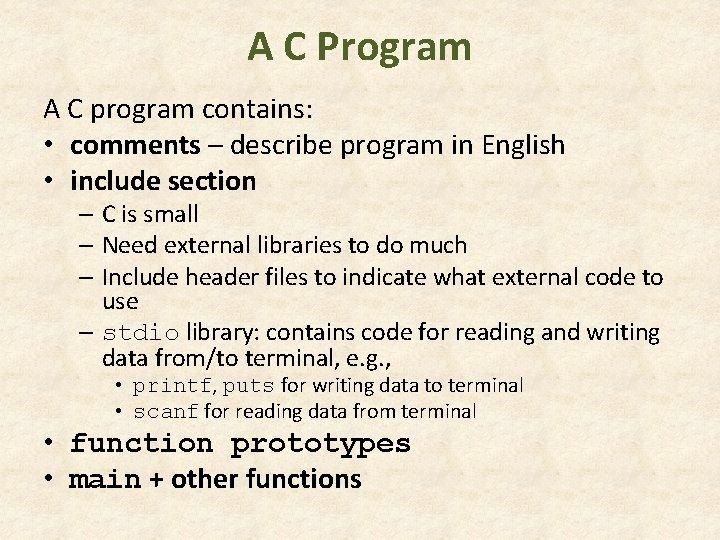 A C Program A C program contains: • comments – describe program in English
