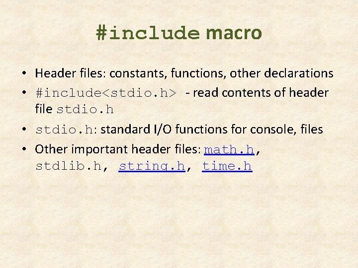 #include macro • Header files: constants, functions, other declarations • #include<stdio. h> - read