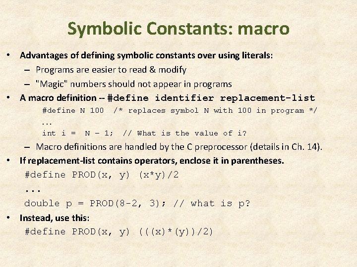 Symbolic Constants: macro • Advantages of defining symbolic constants over using literals: – Programs