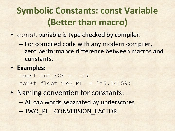 Symbolic Constants: const Variable (Better than macro) • const variable is type checked by