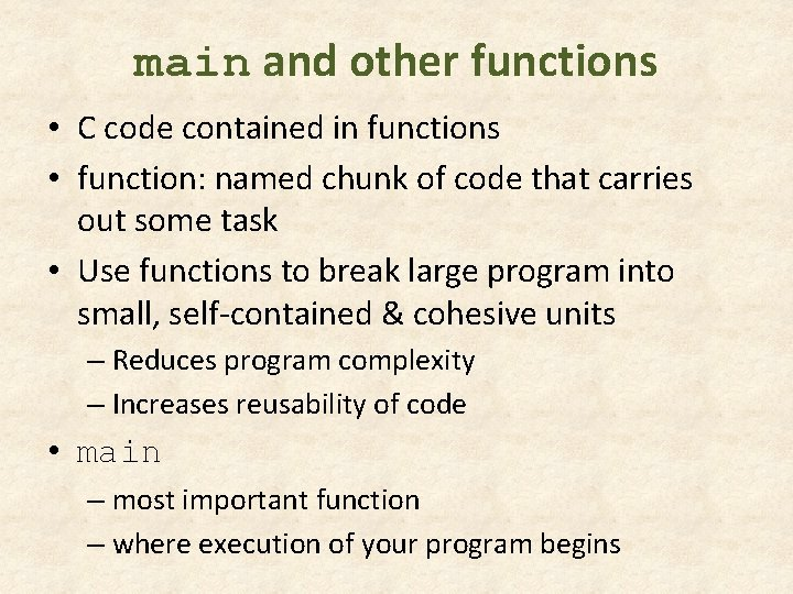 main and other functions • C code contained in functions • function: named chunk