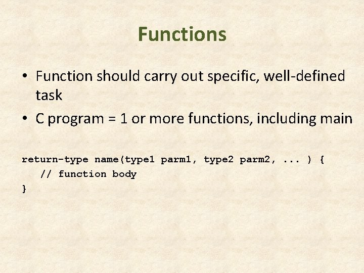 Functions • Function should carry out specific, well-defined task • C program = 1