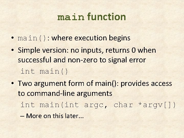 main function • main(): where execution begins • Simple version: no inputs, returns 0