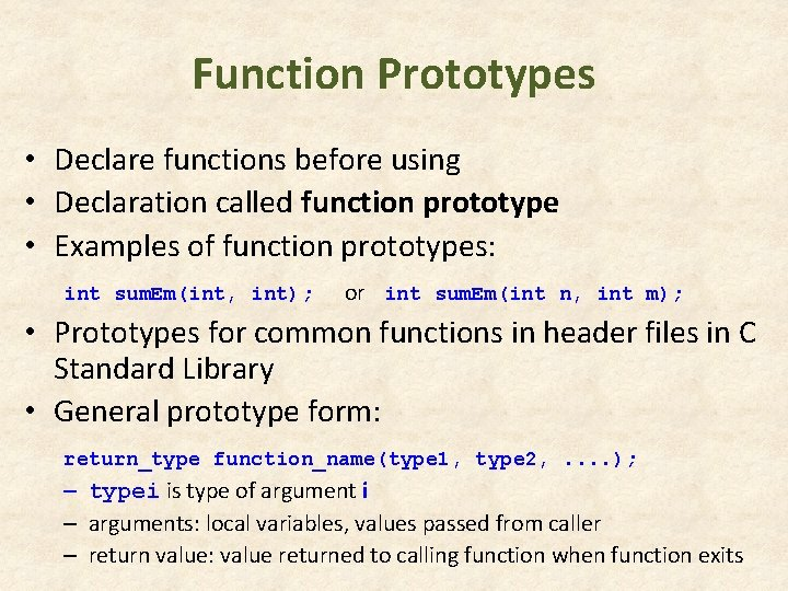 Function Prototypes • Declare functions before using • Declaration called function prototype • Examples