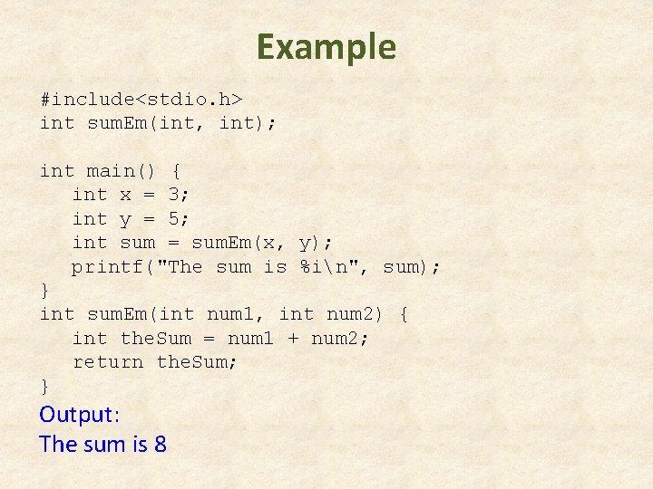 Example #include<stdio. h> int sum. Em(int, int); int main() { int x = 3;