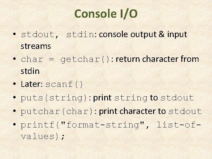 Console I/O • stdout, stdin: console output & input streams • char = getchar():