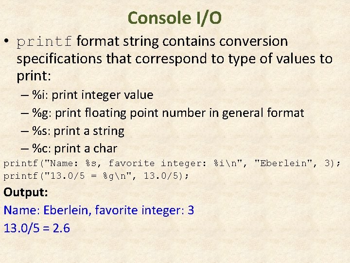 Console I/O • printf format string contains conversion specifications that correspond to type of