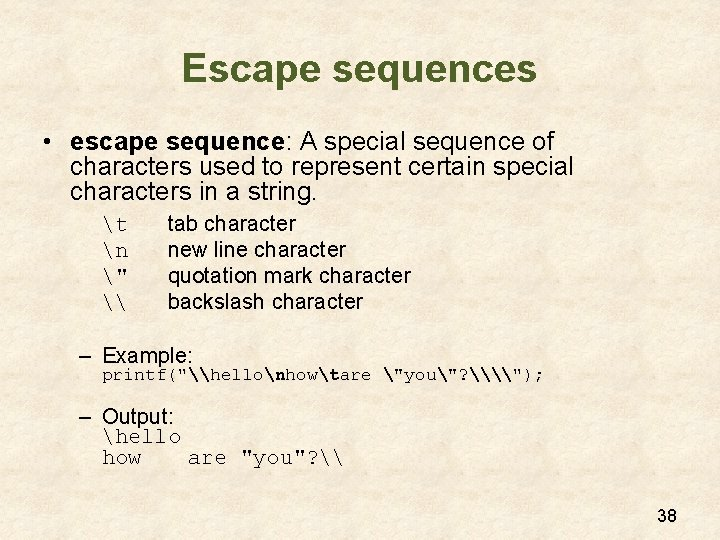 Escape sequences • escape sequence: A special sequence of characters used to represent certain