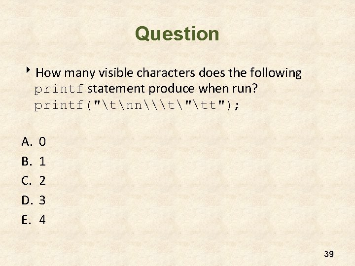 Question 8 How many visible characters does the following printf statement produce when run?