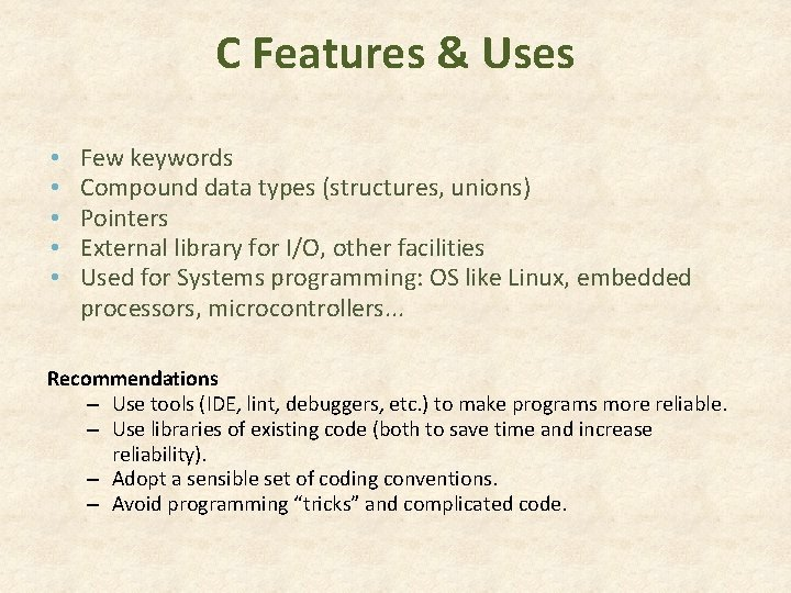 C Features & Uses • • • Few keywords Compound data types (structures, unions)