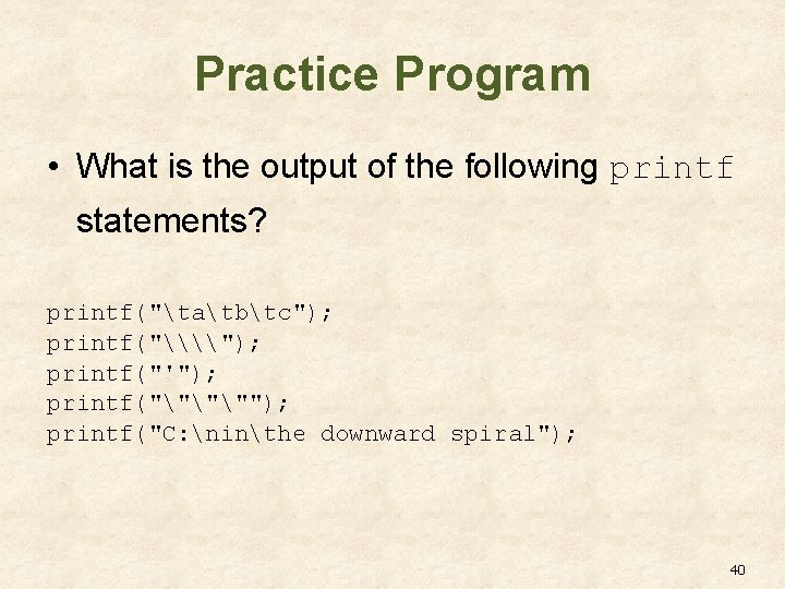 """Practice Program • What is the output of the following printf statements? printf(""""tatbtc""""); printf(""""\\"""");"""