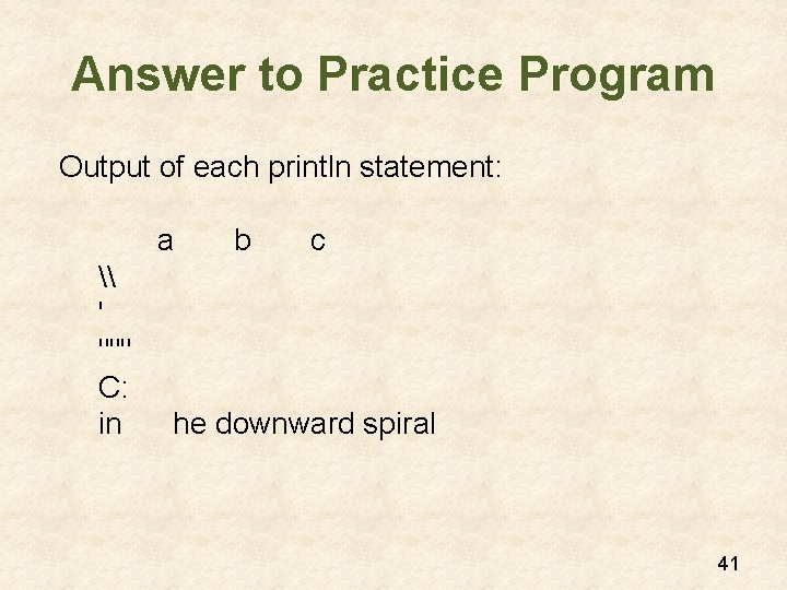 """Answer to Practice Program Output of each println statement: a \ ' """""""""""" C:"""