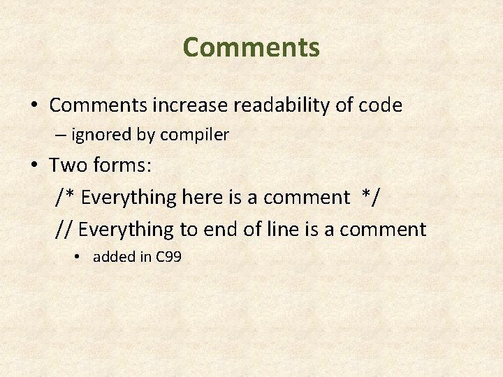 Comments • Comments increase readability of code – ignored by compiler • Two forms: