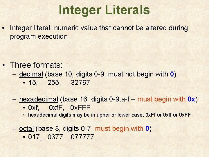 Integer Literals • Integer literal: numeric value that cannot be altered during program execution